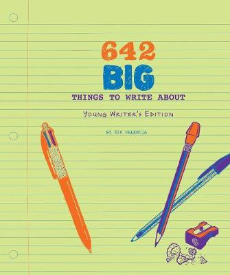 642 Big Things to Write About: Young Writer's Edition - 642