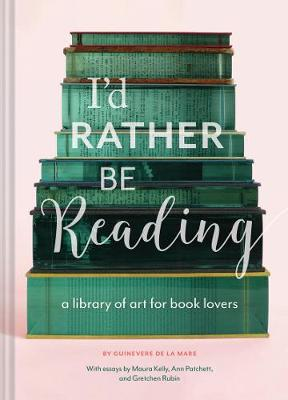 I'd Rather Be Reading: A Library of Art for Book Lovers (Hardback)