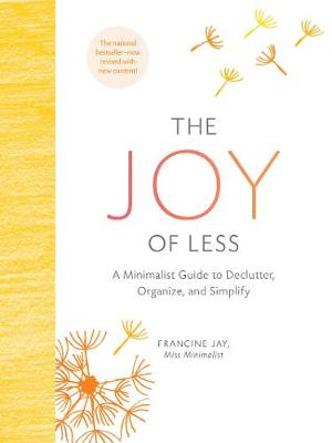 The Joy of Less: A Minimalist Guide to Declutter, Organize, and Simplify - Updated and Revised (Hardback)