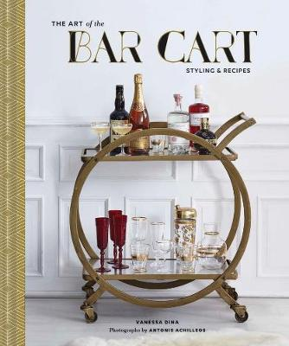 Art of the Bar Cart: Styling & Recipes (Hardback)