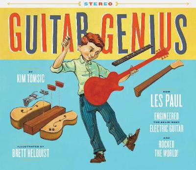 Guitar Genius: How Les Paul Engineered the Solid-Body Electric Guitar and Rocked the World (Hardback)