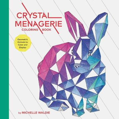Crystal Menagerie Coloring Book: Geometric Animals to Color and Display (Paperback)