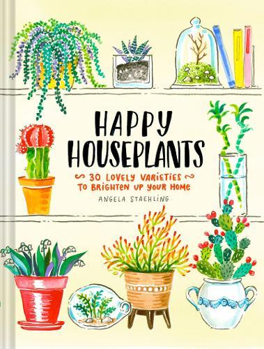 Happy Houseplants: 30 Lovely Varieties to Brighten Up Your Home (Hardback)