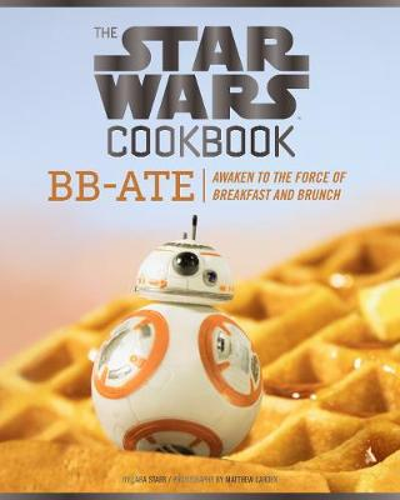 Star Wars Cookbook: BB-Ate: Awaken to the Force of Breakfast and Brunch (Hardback)