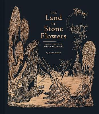 The Land of Stone Flowers: A Fairy Guide to the Mythical Human Being (Hardback)
