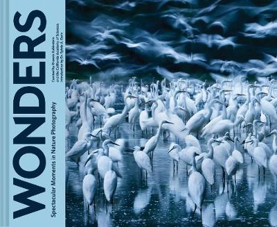 Wonders: Spectacular Moments in Nature Photography (Hardback)