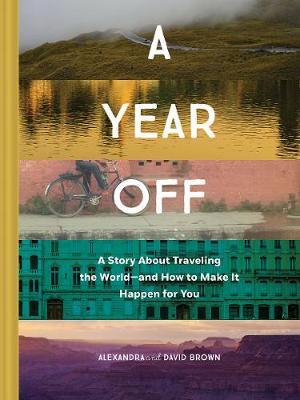 A Year Off: A story about traveling the world - and how to make it happen for you (Hardback)