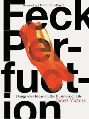 Feck Perfuction: Dangerous Ideas on the Business of Life (Paperback)