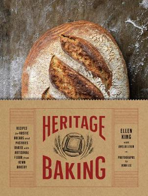 Heritage Baking: Recipes for Rustic Breads and Pastries Baked with Artisanal Flour from Hewn Bakery (Hardback)