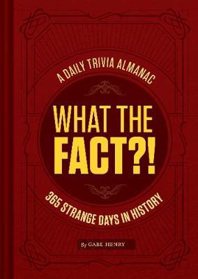 What the Fact?!: 365 Strange Days in History (Hardback)