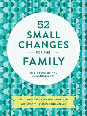 52 Small Changes for the Family: Sharpen Minds * Build Confidence * Boost Health * Deepen Connections (Paperback)