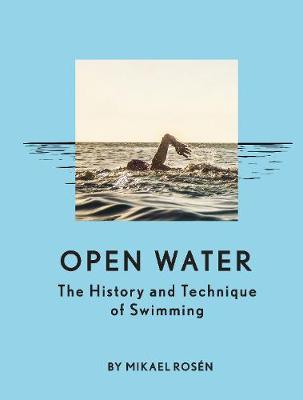 Open Water: The History and Technique of Swimming (Hardback)