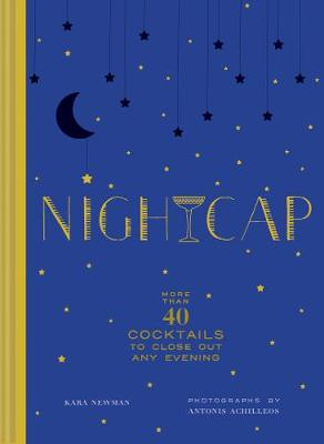 Nightcap: More than 40 Cocktails to Close Out Any Evening (Hardback)