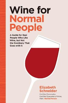 Wine for Normal People: A Guide for Real People Who Like Wine, but Not the Snobbery That Goes with It (Hardback)