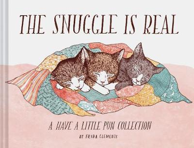 The Snuggle Is Real: A Have a Little Pun Collection (Hardback)