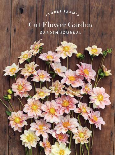 Floret Farm's Cut Flower Garden Garden Journal