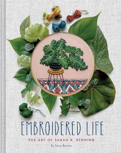 Embroidered Life: The Art of Sarah K. Benning (Hardback)