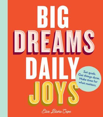 Big Dreams, Daily Joys: Set goals. Get things done. Make time for what matters. (Paperback)