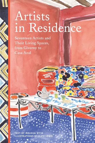 Artists in Residence: Seventeen Artists and Their Living Spaces, from Giverny to Casa Azul (Hardback)