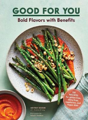 Good for You: Bold Flavors with Benefits. 100 recipes for gluten-free, dairy-free, vegetarian, and vegan diets (Hardback)