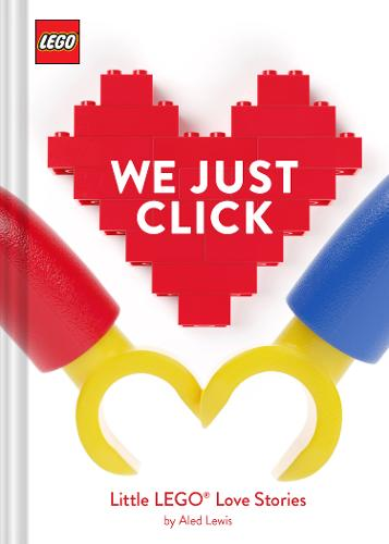 LEGO (R) We Just Click: Little LEGO (R) Love Stories (Hardback)