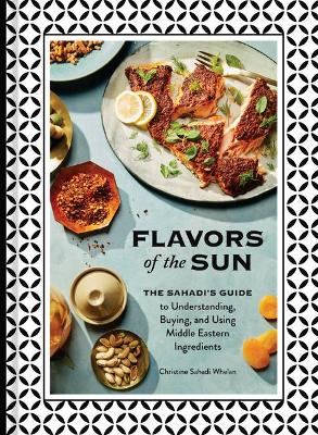 Flavors of the Sun: The Sahadi's Guide to Understanding, Buying, and Using Middle Eastern Ingredients (Hardback)