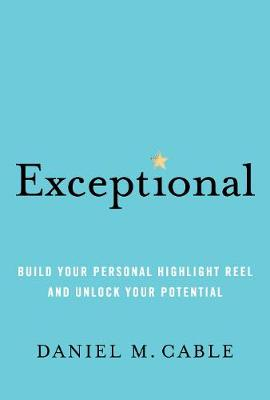 Exceptional: Build Your Personal Highlight Reel and Unlock Your Potential (Hardback)