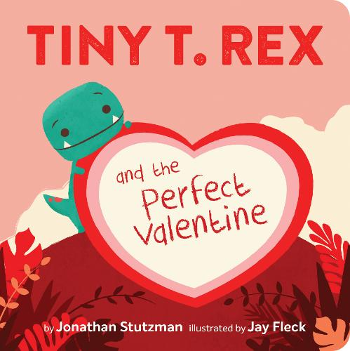 Tiny T. Rex and the Perfect Valentine (Board book)