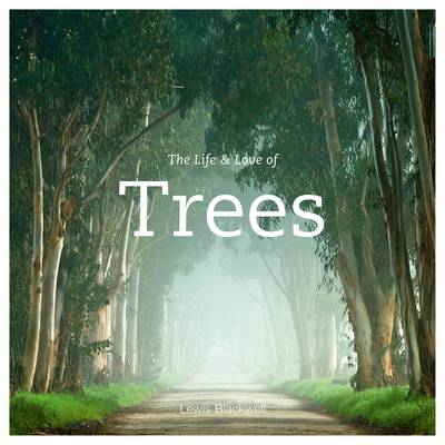 The Life and Love of Trees (Hardback)