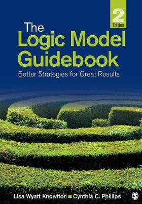 The Logic Model Guidebook: Better Strategies for Great Results (Paperback)