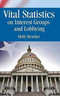 Vital Statistics on Interest Groups and Lobbying (Hardback)