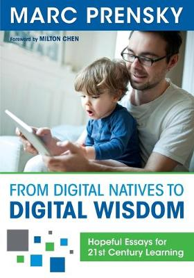 From Digital Natives to Digital Wisdom: Hopeful Essays for 21st Century Learning (Paperback)