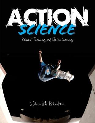 Action Science: Relevant Teaching and Active Learning (Paperback)