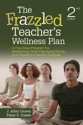 The Frazzled Teacher's Wellness Plan: A Five-Step Program for Reclaiming Time, Managing Stress, and Creating a Healthy Lifestyle (Paperback)