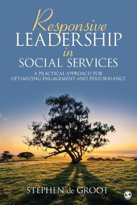 Responsive Leadership in Social Services: A Practical Approach for Optimizing Engagement and Performance (Paperback)