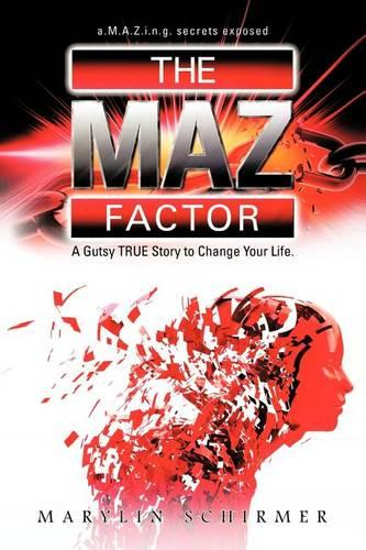 The Maz Factor: A Gutsy True Story to Change Your Life (Paperback)
