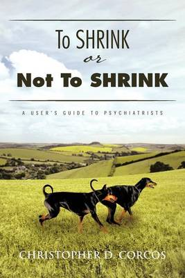 To Shrink or Not to Shrink: A User's Guide to Psychiatrists (Paperback)