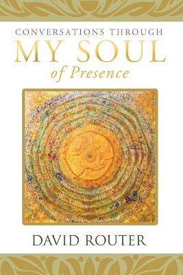 Conversations Through My Soul of Presence (Paperback)