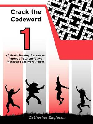 Crack the Codeword 1: 48 Brain Teasing Puzzles to Improve Your Logic and Increase Your Word Power (Paperback)