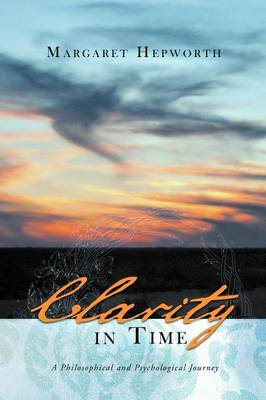 Clarity in Time: A Philosophical and Psychological Journey (Paperback)