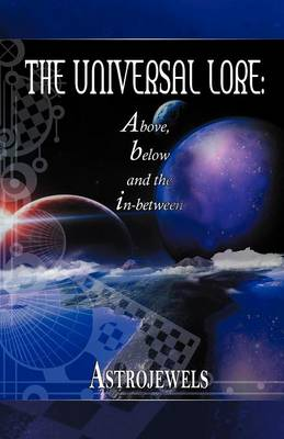 The Universal Lore: Above, Below, and the In-Between (Paperback)