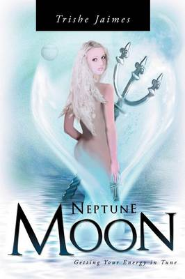 Neptune Moon: Getting Your Energy In-Tune (Paperback)