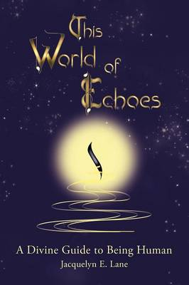 This World of Echoes: A Divine Guide to Being Human (Paperback)