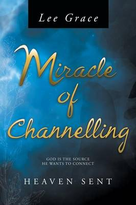 Miracle of Channelling: Heaven Sent (Paperback)