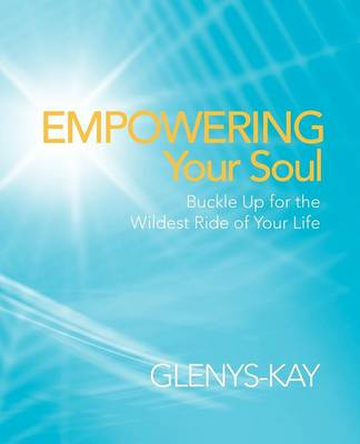 Empowering Your Soul: Buckle Up for the Wildest Ride of Your Life (Paperback)