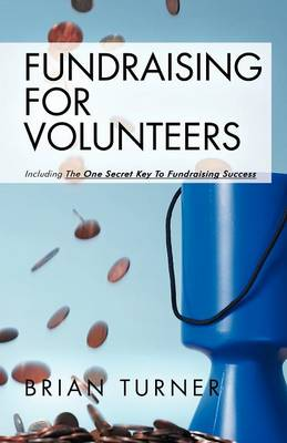 Fundraising for Volunteers: Including the One Secret Key to Fundraising Success (Paperback)