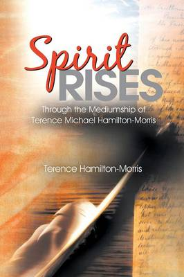 Spirit Rises: Through the Mediumship of Terence Michael Hamilton-Morris (Paperback)