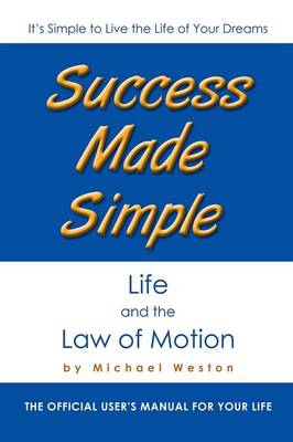 Success Made Simple: Life and the Law of Motion: The Official User's Manual for Your Life (Paperback)