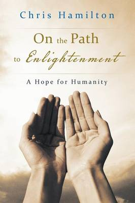 On the Path to Enlightenment: A Hope for Humanity (Paperback)