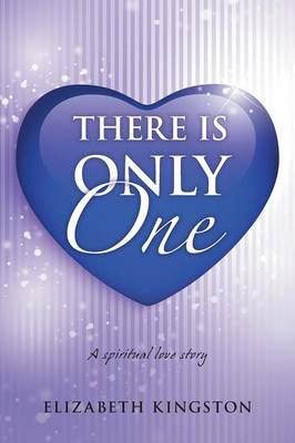 There Is Only One: A Spiritual Love Story (Paperback)